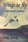 Wings to Fly: An Asperger Soars - Linda Brooks, Tony Attwood, Dr John Miller