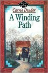 A Winding Path - Carrie Bender