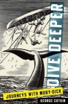 Dive Deeper: Journeys with Moby-Dick - George Cotkin