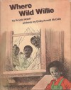 Where Wild Willie - Arnold Adoff, Emily Arnold McCully