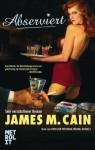 Abserviert: Roman (German Edition) - James M. Cain, Gunter Blank