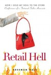 Retail Hell: How I Sold My Soul to the Store Confessions of a Tortured Sales Associate - Freeman Hall