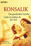 Das Geschenkte Gesicht. Liebe Ist Starker Aus Der Tod (German Edition) - Heinz G. Konsalik