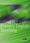 Using Ict in Primary English Teaching - Richard Bennett