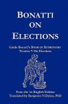 Bonatti on Elections: Guido Bonatti's Book of Astronomy Treatise 7: On Elections - Guido Bonatti, Benjamin N. Dykes