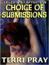 Choice of Submissions (Celeste's Captivity #7) - Terri Pray