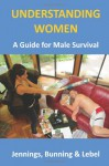 Understanding Women: (A Guide for Male Survival) - Mr. Michael R Jennings, Jody E. Lebel, Richard Bunning