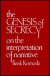 The Genesis of Secrecy: On the Interpretation of Narrative (Chas Eliot Norton Lecture) - Frank Kermode
