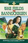 The Fields of Bannockburn: A Novel of Christian Scotland from Its Origins to Independence - Donna Fletcher Crow
