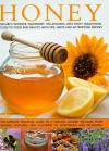Honey: Nature's Magic - The Ultimate Practical Guide to 101 Things to Do with Honey, from Sweetening and Flavouring, to Polishing, Soothing and Healing - Jenni Fleetwood