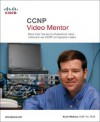 CCNP Video Mentor: More Than Five Hours of Personal Video Instruction on CCNP Configuration Tasks [With DVD] - Kevin Wallace