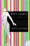 Holy Skirts: A Novel of a Flamboyant Woman Who Risked All for Art (P.S.) - Rene Steinke