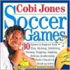 Cobi Jones Soccdr Games with Ball [With Size 4 Practice Soccer Ball] - Cobi Jones, Andrew Gutelle