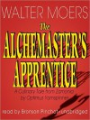 The Alchemaster's Apprentice: A Culinary Tale from Zamonia by Optimus Yarnspinner (Zamonia, #5) - Walter Moers, John Brownjohn, Bronson Pinchot