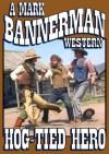 Hog-Tied Hero - Mark Bannerman