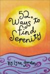 52 Ways to Find Serenity - Lynn Gordon, Karen Johnson