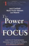 The Power of Focus: What the World's Greatest Achievers Know about The Secret to Financial Freedom & Success - Jack Canfield, Mark Victor Hansen, Les Hewitt