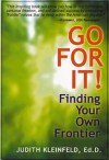 Go For It!: Finding Your Own Frontier - Judith Kleinfeld