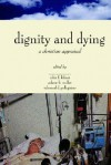 Dignity & Dying: A Christian Appraisal - John F. Kilner