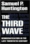 The Third Wave: Democratization in the Late Twentieth Century - Samuel P. Huntington