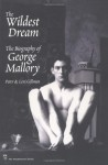The Wildest Dream: The Biography of George Mallory - Peter Gillman, Leni Gillman