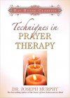 Techniques in Prayer Therapy - Joseph Murphy