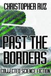 Past the Borders - Christopher Ruz