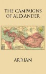 The Campaigns of Alexander - Arrian, Edward James Chinnock