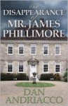 The Disappearance of Mr. James Phillimore - Dan Andriacco