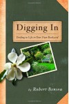 Digging In: Tending to Life in Your Own Backyard - Robert Benson