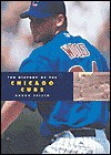 The History of the Chicago Cubs - Aaron Frisch