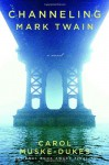 Channeling Mark Twain - Carol Muske-Dukes