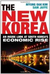 The New Korea: An Inside Look at South Korea's Economic Rise - Myung Oak Kim
