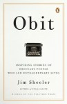 Obit: Inspiring Stories of Ordinary People Who Led Extraordinary Lives - Jim Sheeler