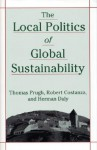 The Local Politics of Global Sustainability - Thomas Prugh, Herman E. Daly, Robert Costanza