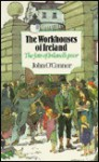 The Workhouses of Ireland: The Fate of Ireland's Poor - John O'Connor