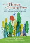 How to Thrive in Changing Times: Simple Tools to Create True Health, Wealth, Peace, and Joy for Yourself and the Earth - Sandra Ingerman