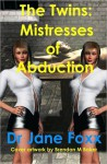 The Twins: Mistresses of Abduction - Jane Foxx