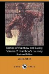 Stories of Rainbow and Lucky, Volume 2: Rainbow's Journey (Illustrated Edition) (Dodo Press) - Jacob Abbott