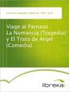 Viage al Parnaso La Numancia (Tragedia) y El Trato de Argel (Comedia) - Miguel de Cervantes Saavedra
