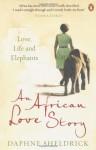 An African Love Story: Love, Life and Elephants - Daphne Sheldrick