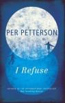I Refuse - Per Petterson, Don Bartlett