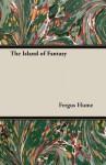 The Island of Fantasy - Fergus Hume