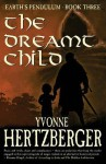 The Dreamt Child: Earth's Pendulum, Book Three - Yvonne Hertzberger
