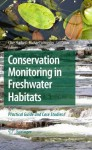 Conservation Monitoring in Freshwater Habitats: A Practical Guide and Case Studies - Clive Hurford, Michael Schneider, Ian Cowx