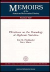 Filtrations on the Homology of Algebraic Varieties (Memoirs of the American Mathematical Society) - Eric M. Frielander, Barry Mazur