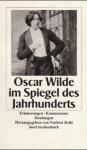 Oscar Wilde im Spiegel des Jahrhunderts. Erinnerungen. Kommentare. Deutungen. - Oscar Wilde, Norbert Kohl