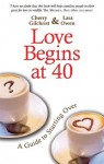 Love Begins at 40: A Guide to Starting Over - Lara Owen, Cherry Gilchrist