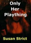 Only Her Plaything - Susan Strict