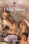 A Parent's and Teacher's Handbook on Indentifying and Preventing Child Abuse - James A. Monteleone